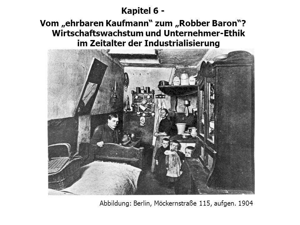 Kapitel 6 - Vom ehrbaren Kaufmann zum Robber Baron? Wirtschaftswachstum und Unternehmer-Ethik im Zeitalter der Industrialisierung Abbildung: Berlin, M
