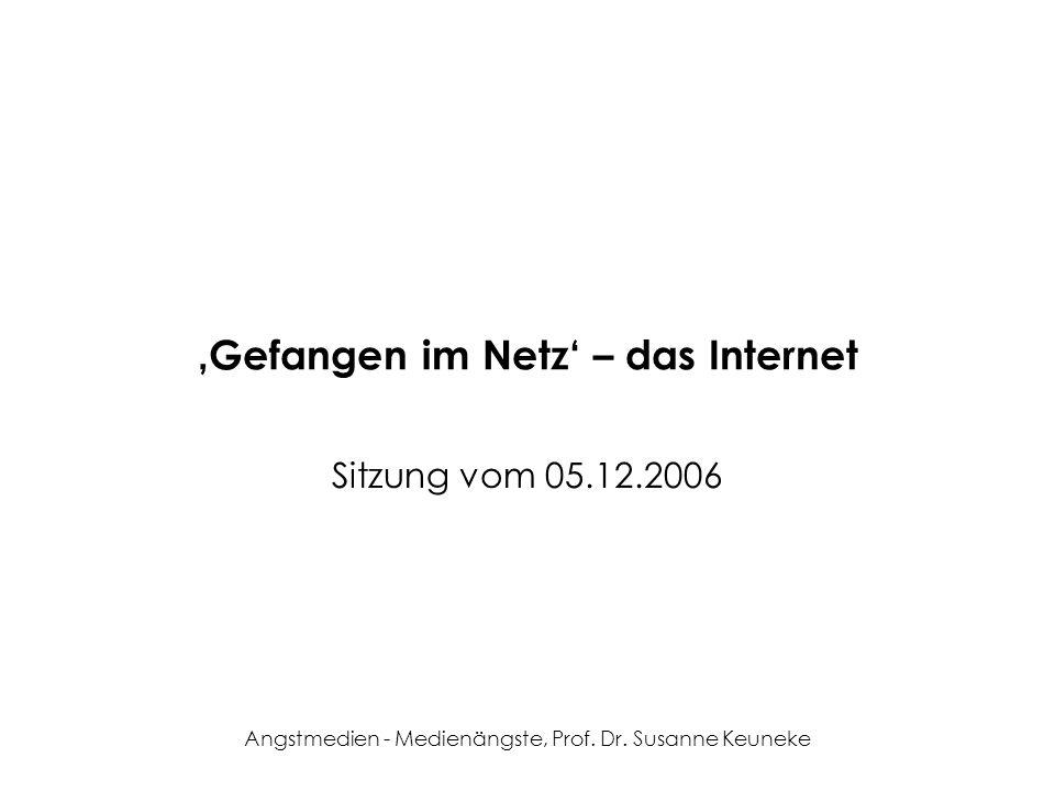 Angstmedien - Medienängste, Prof. Dr. Susanne Keuneke Gefangen im Netz – das Internet Sitzung vom 05.12.2006