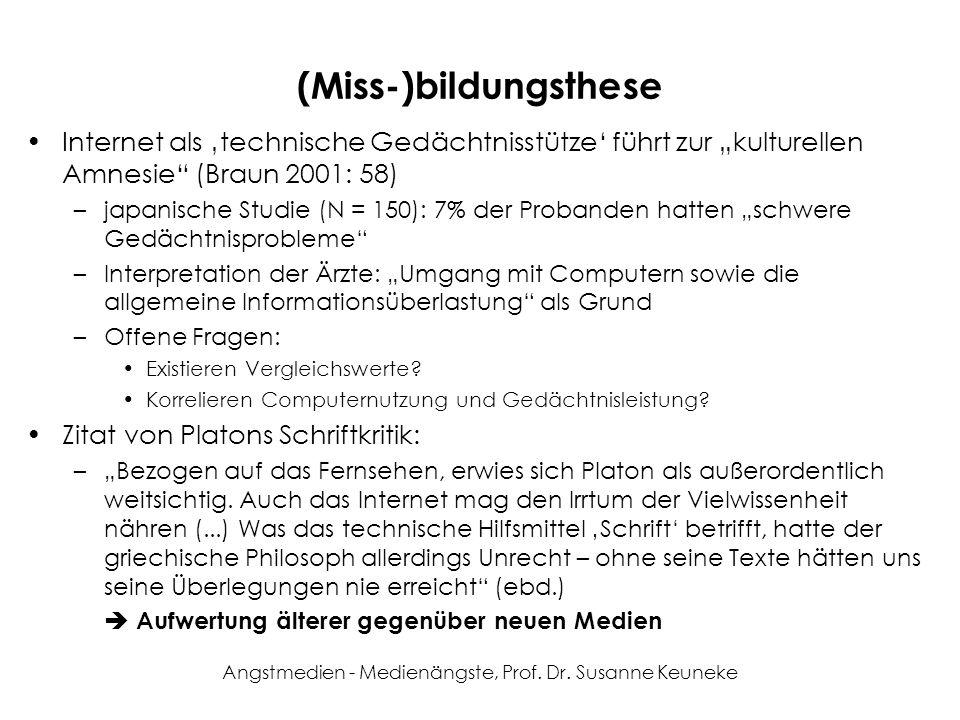 Angstmedien - Medienängste, Prof. Dr. Susanne Keuneke (Miss-)bildungsthese Internet als technische Gedächtnisstütze führt zur kulturellen Amnesie (Bra