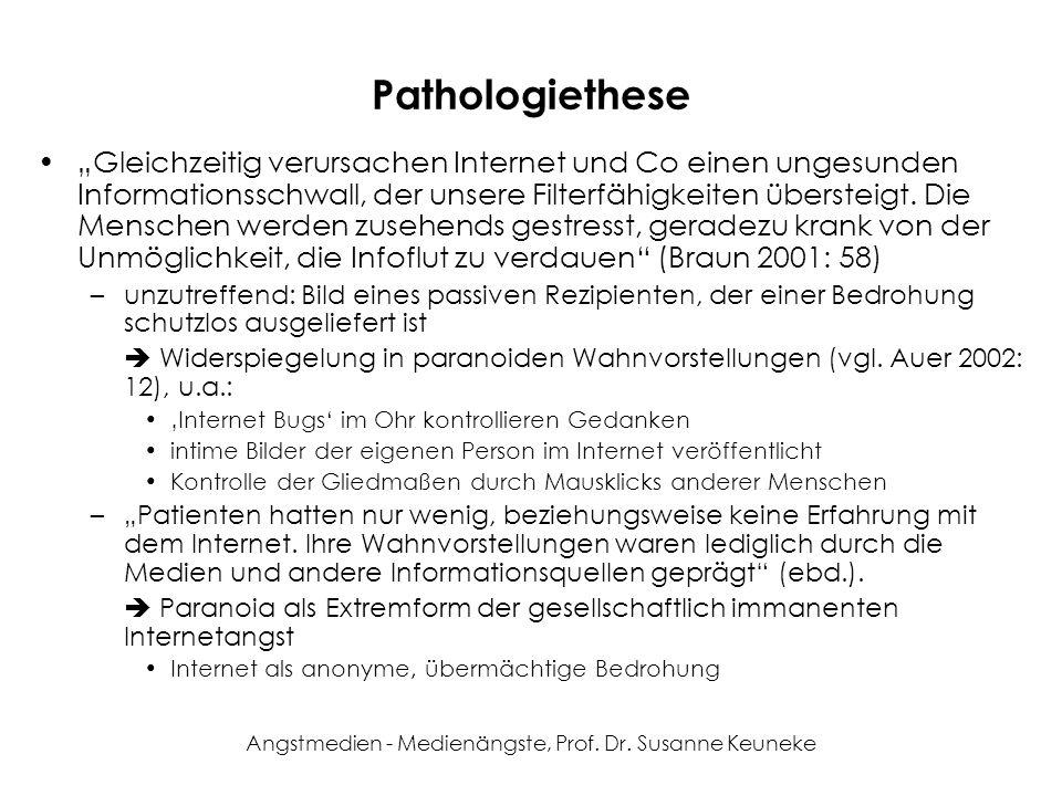 Angstmedien - Medienängste, Prof. Dr. Susanne Keuneke Pathologiethese Gleichzeitig verursachen Internet und Co einen ungesunden Informationsschwall, d