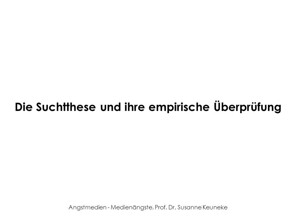 Angstmedien - Medienängste, Prof. Dr. Susanne Keuneke Die Suchtthese und ihre empirische Überprüfung