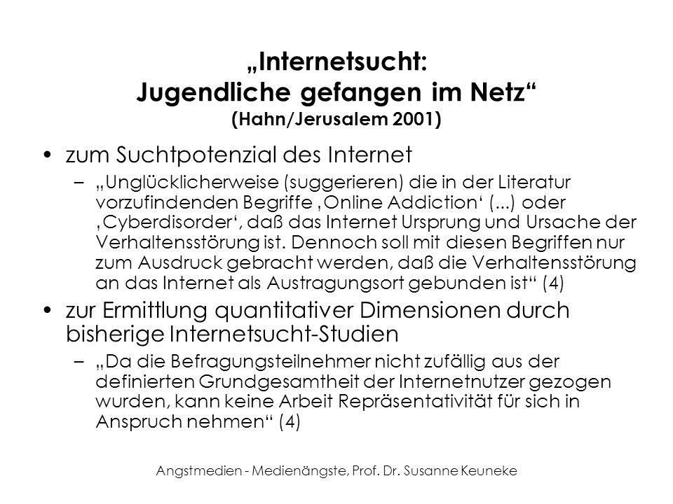 Angstmedien - Medienängste, Prof. Dr. Susanne Keuneke Internetsucht: Jugendliche gefangen im Netz (Hahn/Jerusalem 2001) zum Suchtpotenzial des Interne