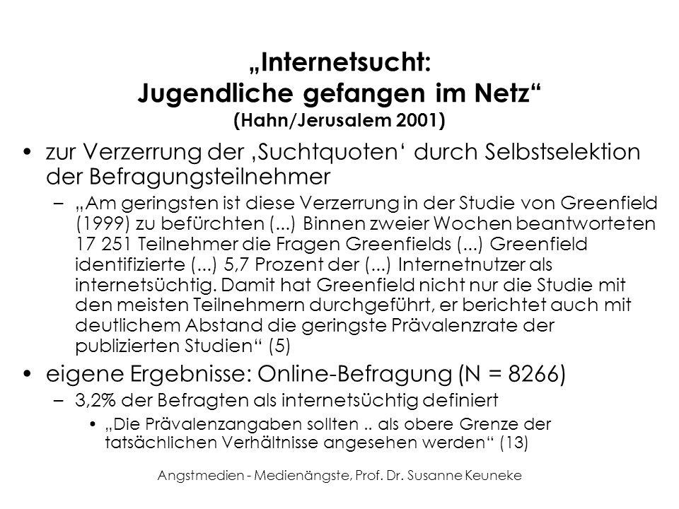 Angstmedien - Medienängste, Prof. Dr. Susanne Keuneke Internetsucht: Jugendliche gefangen im Netz (Hahn/Jerusalem 2001) zur Verzerrung der Suchtquoten