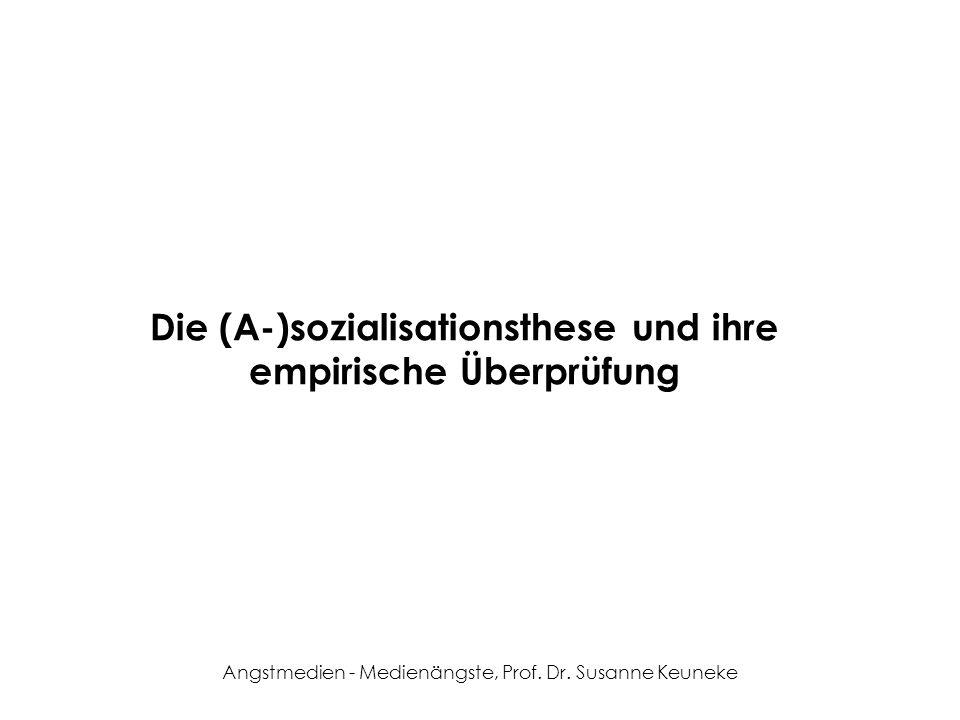 Angstmedien - Medienängste, Prof. Dr. Susanne Keuneke Die (A-)sozialisationsthese und ihre empirische Überprüfung