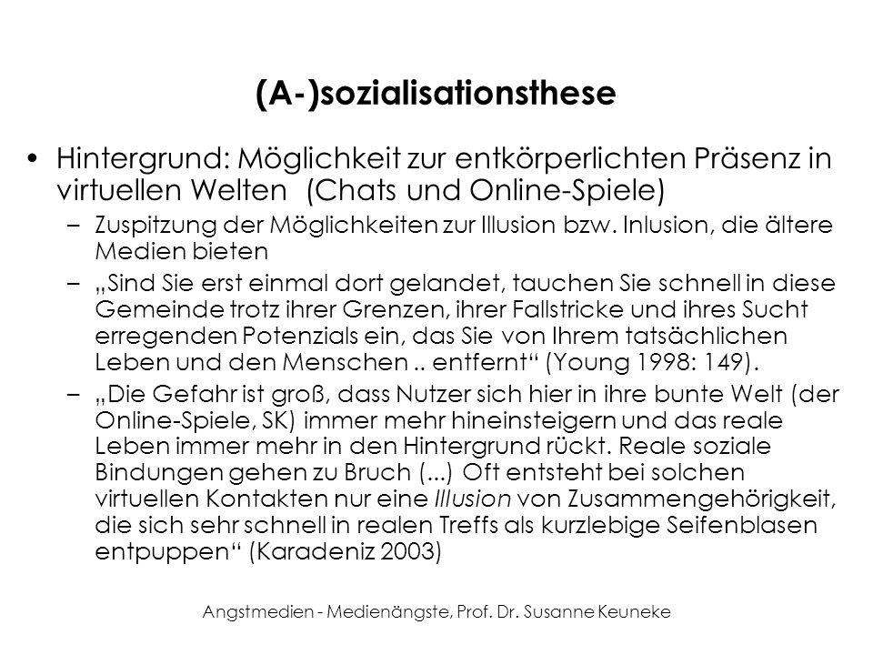 Angstmedien - Medienängste, Prof. Dr. Susanne Keuneke (A-)sozialisationsthese Hintergrund: Möglichkeit zur entkörperlichten Präsenz in virtuellen Welt