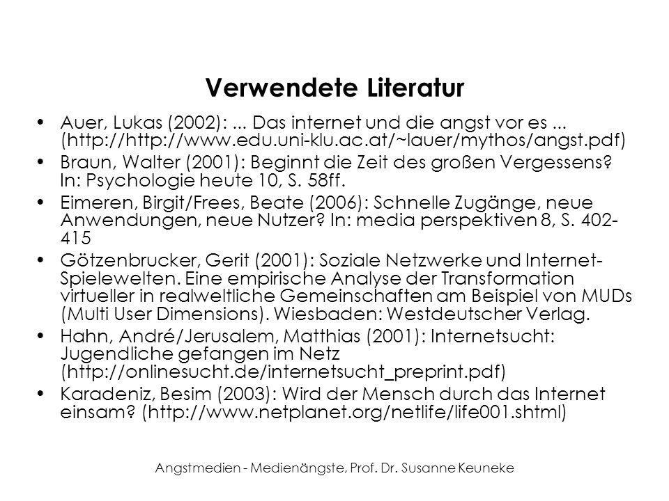 Angstmedien - Medienängste, Prof. Dr. Susanne Keuneke Verwendete Literatur Auer, Lukas (2002):... Das internet und die angst vor es... (http://http://