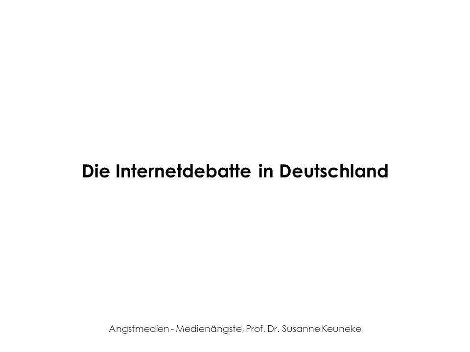 Angstmedien - Medienängste, Prof. Dr. Susanne Keuneke Die Internetdebatte in Deutschland