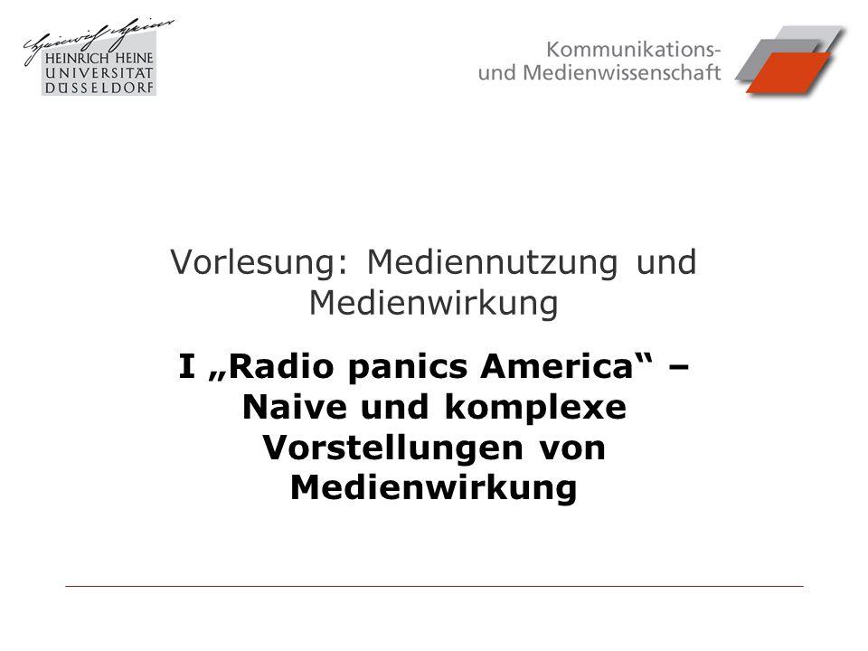 Vorlesung: Mediennutzung und Medienwirkung I Radio panics America – Naive und komplexe Vorstellungen von Medienwirkung