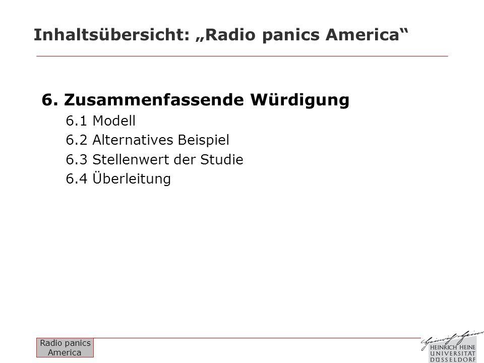 Radio panics America Inhaltsübersicht: Radio panics America 6. Zusammenfassende Würdigung 6.1 Modell 6.2 Alternatives Beispiel 6.3 Stellenwert der Stu