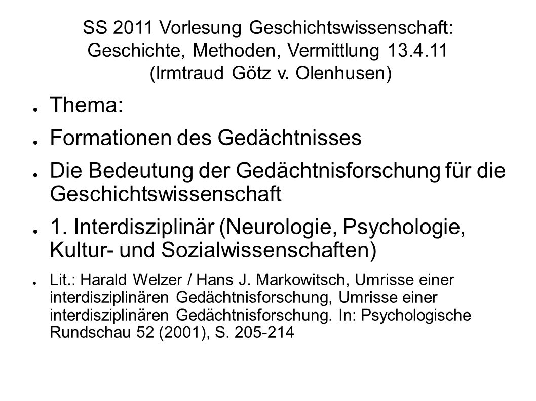 SS 2011 Vorlesung Geschichtswissenschaft: Geschichte, Methoden, Vermittlung 13.4.11 (Irmtraud Götz v. Olenhusen) Thema: Formationen des Gedächtnisses