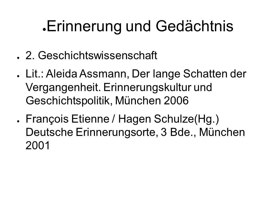 Erinnerung und Gedächtnis 2. Geschichtswissenschaft Lit.: Aleida Assmann, Der lange Schatten der Vergangenheit. Erinnerungskultur und Geschichtspoliti