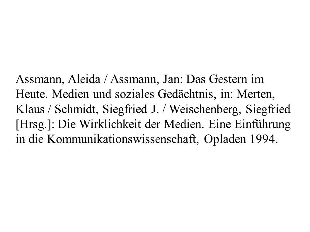 Assmann, Aleida / Assmann, Jan: Das Gestern im Heute. Medien und soziales Gedächtnis, in: Merten, Klaus / Schmidt, Siegfried J. / Weischenberg, Siegfr