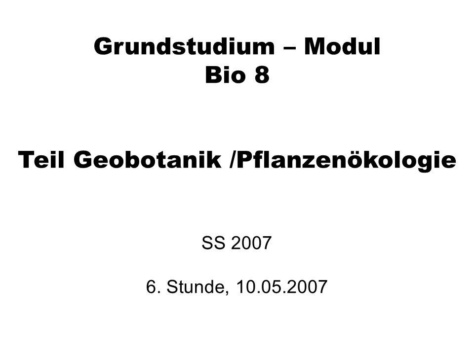 Grundstudium – Modul Bio 8 Teil Geobotanik /Pflanzenökologie SS 2007 6. Stunde, 10.05.2007