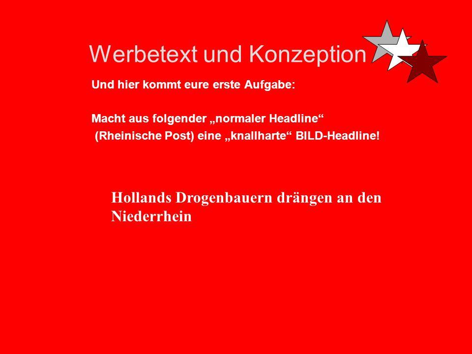Werbetext und Konzeption Und hier kommt eure erste Aufgabe: Macht aus folgender normaler Headline (Rheinische Post) eine knallharte BILD-Headline.