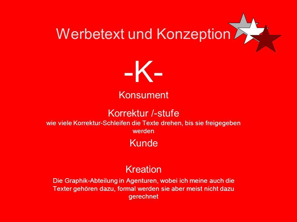 Werbetext und Konzeption -K- Konzept / Konzeption -Die zugrunde liegende strategische Idee als Werbekonzept Konzepter / Konzeptioner -Der, der sich da