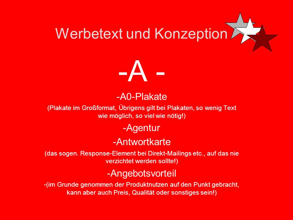 Werbetext und Konzeption -A - -A0-Plakate (Plakate im Großformat, Übrigens gilt bei Plakaten, so wenig Text wie möglich, so viel wie nötig!) -Agentur -Antwortkarte (das sogen.