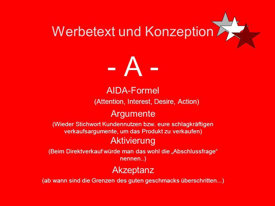 Werbetext und Konzeption - A - AIDA-Formel (Attention, Interest, Desire, Action) Argumente (Wieder Stichwort Kundennutzen bzw.
