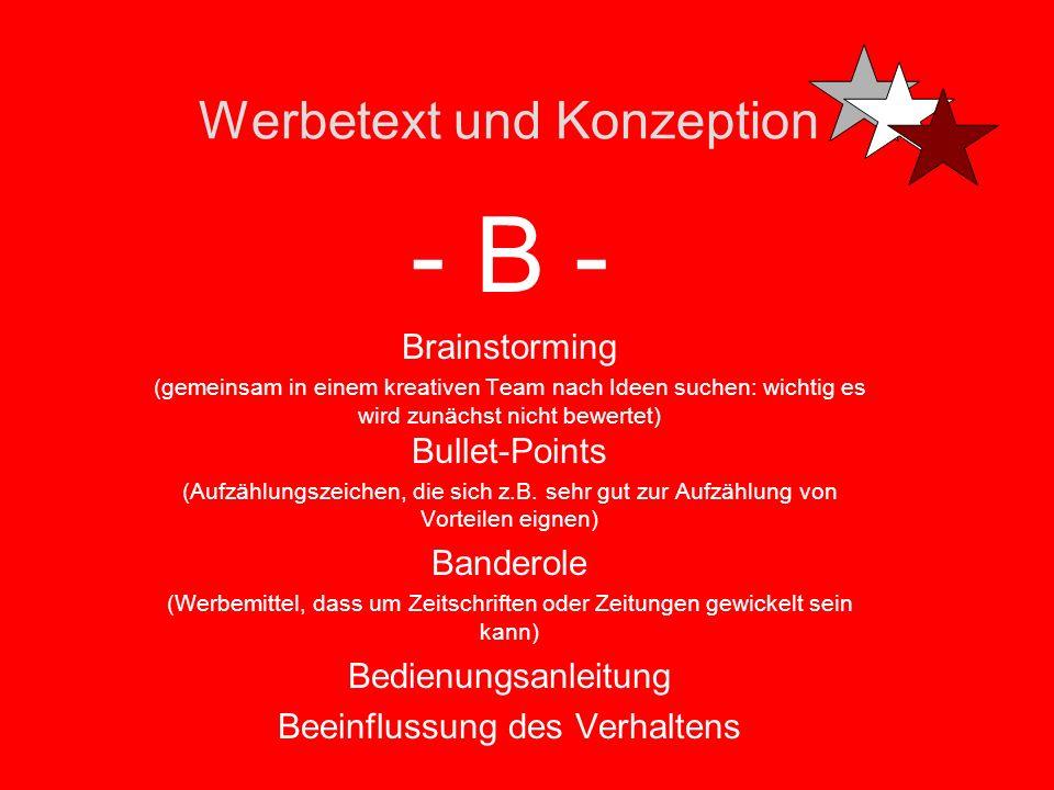 Werbetext und Konzeption - B - Brainstorming (gemeinsam in einem kreativen Team nach Ideen suchen: wichtig es wird zunächst nicht bewertet) Bullet-Points (Aufzählungszeichen, die sich z.B.