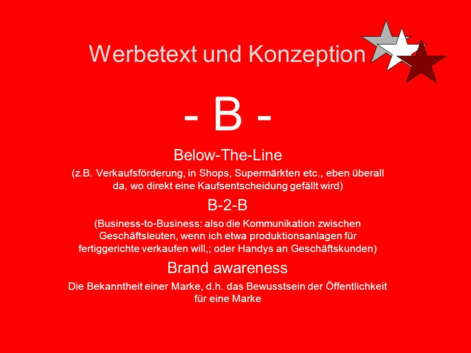 Werbetext und Konzeption -T- Textmanuskript Der Roh-text bevor er vom Graphiker ins Layout eingebaut wird Tonality Die Art und Weise wie ich meine Zielgruppe anspreche, die Tonalität ist natürlich unterschiedlich bei einer Konsum-Zielgruppe von 16- 22und bei einer B-2-B-Zielgruppe (Business-To-Business) Typo anderes Wort für Schrift Typoanzeige eine Anzeige, die nur aus schrift besteht un d meist durch eine intelligente bis witzige Headline überzeugt TKP (Tausender Kontakt Preis) Der Preis für Anzeigenschaltung je nach 1000er Kontakt, d.h.