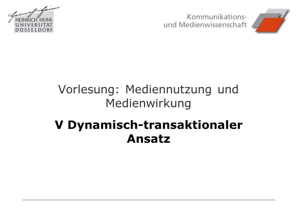 Vorlesung: Mediennutzung und Medienwirkung V Dynamisch-transaktionaler Ansatz