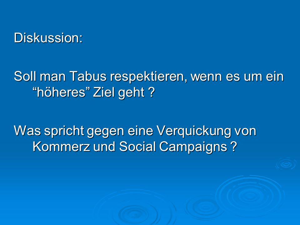 Diskussion: Soll man Tabus respektieren, wenn es um ein höheres Ziel geht ? Was spricht gegen eine Verquickung von Kommerz und Social Campaigns ?