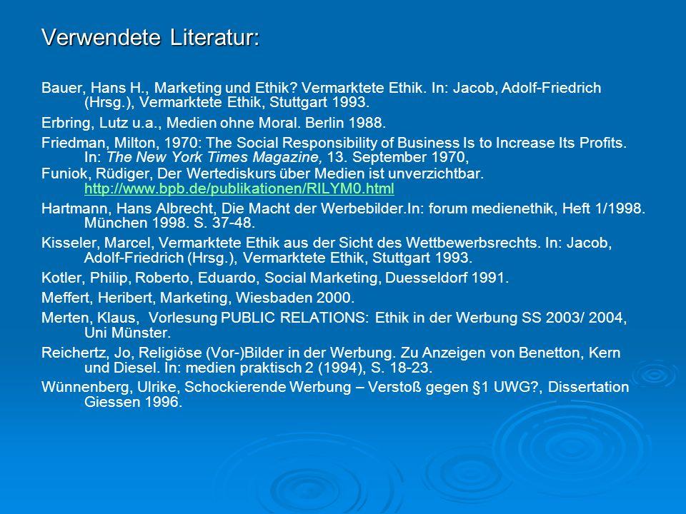 Verwendete Literatur: Bauer, Hans H., Marketing und Ethik? Vermarktete Ethik. In: Jacob, Adolf-Friedrich (Hrsg.), Vermarktete Ethik, Stuttgart 1993. E