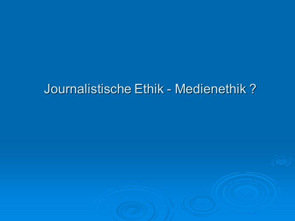 Journalistische Ethik - Medienethik ? Journalistische Ethik - Medienethik ?