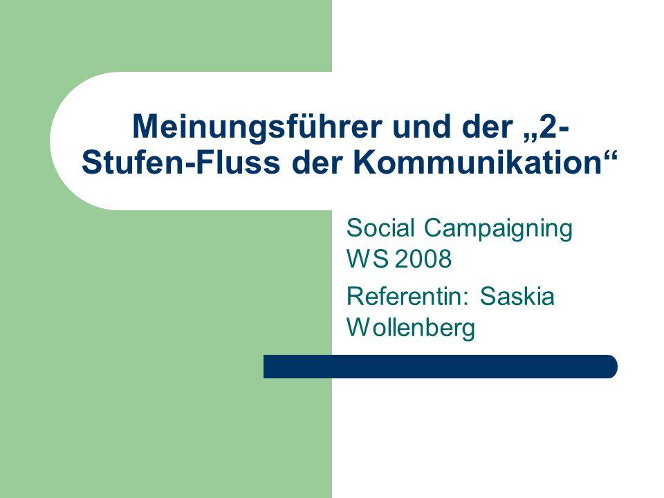 Meinungsführer und der 2- Stufen-Fluss der Kommunikation Social Campaigning WS 2008 Referentin: Saskia Wollenberg