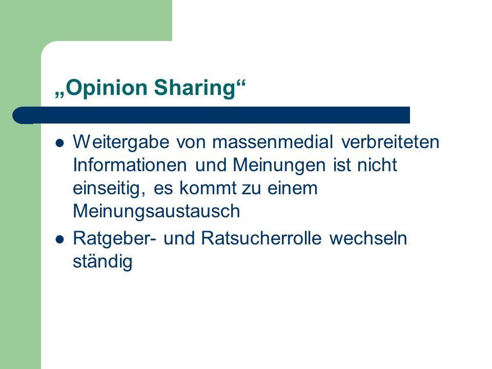 Opinion Sharing Weitergabe von massenmedial verbreiteten Informationen und Meinungen ist nicht einseitig, es kommt zu einem Meinungsaustausch Ratgeber