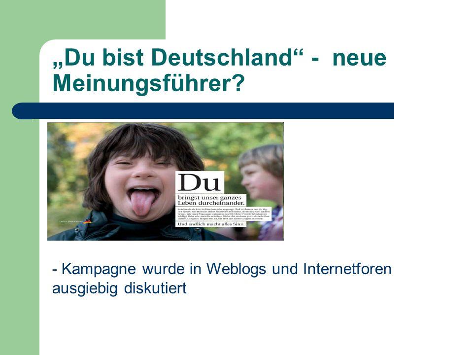 Du bist Deutschland - neue Meinungsführer? - Kampagne wurde in Weblogs und Internetforen ausgiebig diskutiert