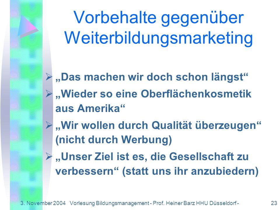 3. November 2004Vorlesung Bildungsmanagement - Prof. Heiner Barz HHU Düsseldorf - 23 Vorbehalte gegenüber Weiterbildungsmarketing Das machen wir doch