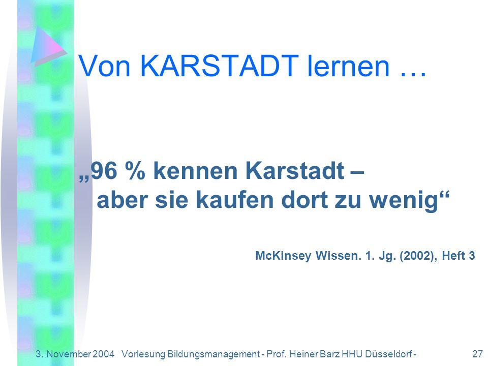 3. November 2004Vorlesung Bildungsmanagement - Prof. Heiner Barz HHU Düsseldorf - 27 Von KARSTADT lernen … 96 % kennen Karstadt – aber sie kaufen dort