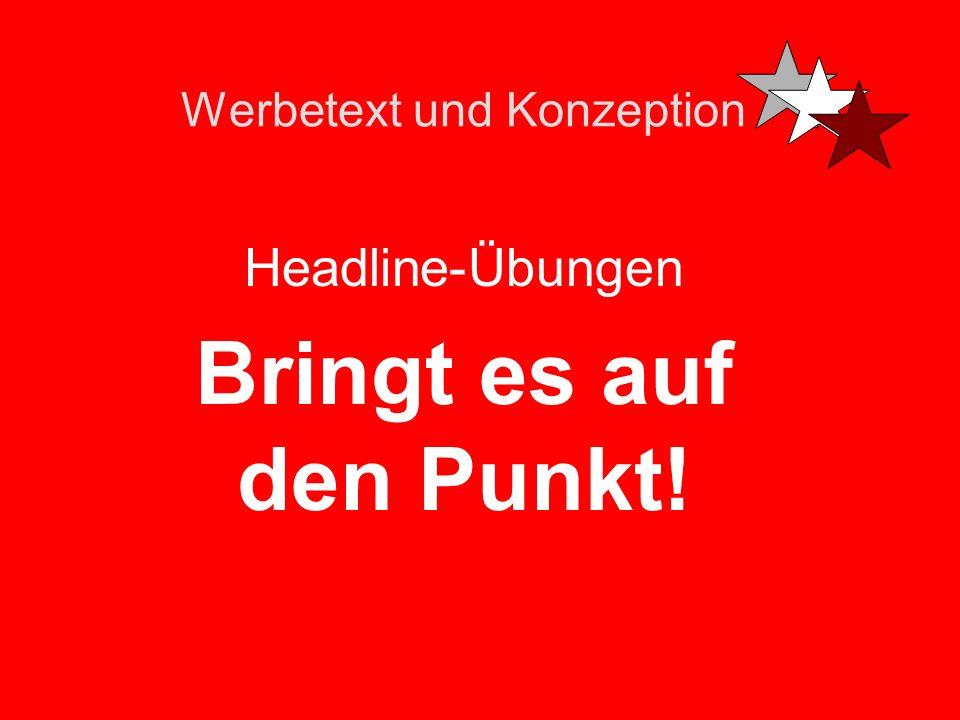 Werbetext und Konzeption Headline-Übungen Bringt es auf den Punkt!