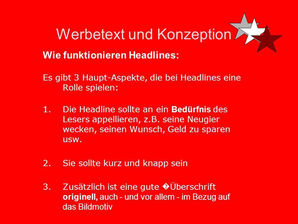 Werbetext und Konzeption Wie funktionieren Headlines: Es gibt 3 Haupt-Aspekte, die bei Headlines eine Rolle spielen: 1.Die Headline sollte an ein Bedürfnis des Lesers appellieren, z.B.