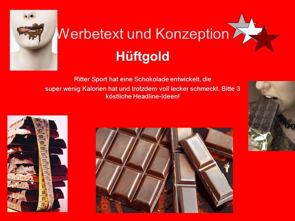 Werbetext und Konzeption Hüftgold Ritter Sport hat eine Schokolade entwickelt, die super wenig Kalorien hat und trotzdem voll lecker schmeckt.