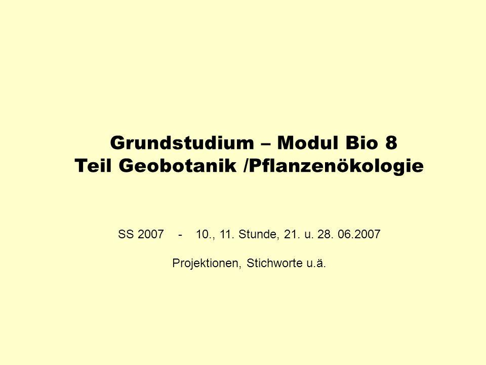 Grundstudium – Modul Bio 8 Teil Geobotanik /Pflanzenökologie SS 2007 - 10., 11. Stunde, 21. u. 28. 06.2007 Projektionen, Stichworte u.ä.