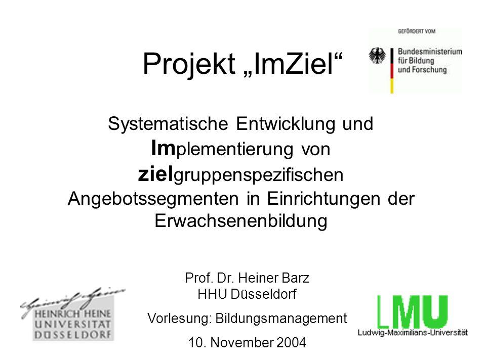 Projekt ImZiel Systematische Entwicklung und Im plementierung von ziel gruppenspezifischen Angebotssegmenten in Einrichtungen der Erwachsenenbildung Prof.