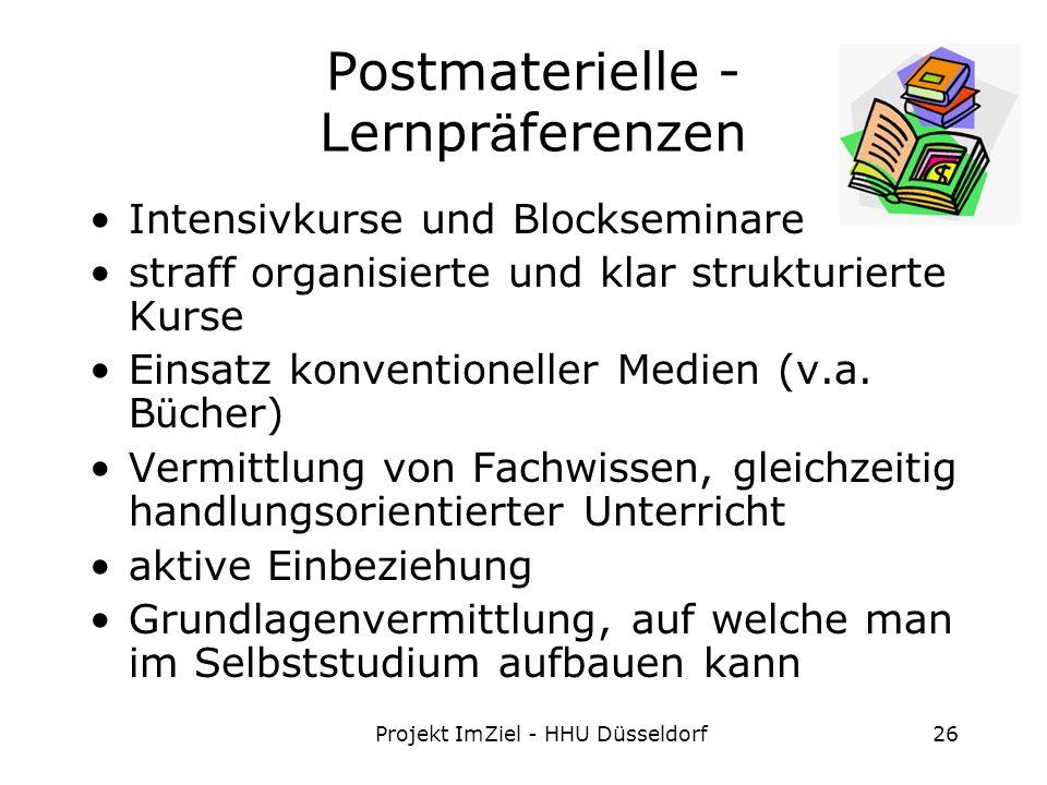 Projekt ImZiel - HHU Düsseldorf26 Postmaterielle - Lernpr ä ferenzen Intensivkurse und Blockseminare straff organisierte und klar strukturierte Kurse Einsatz konventioneller Medien (v.a.