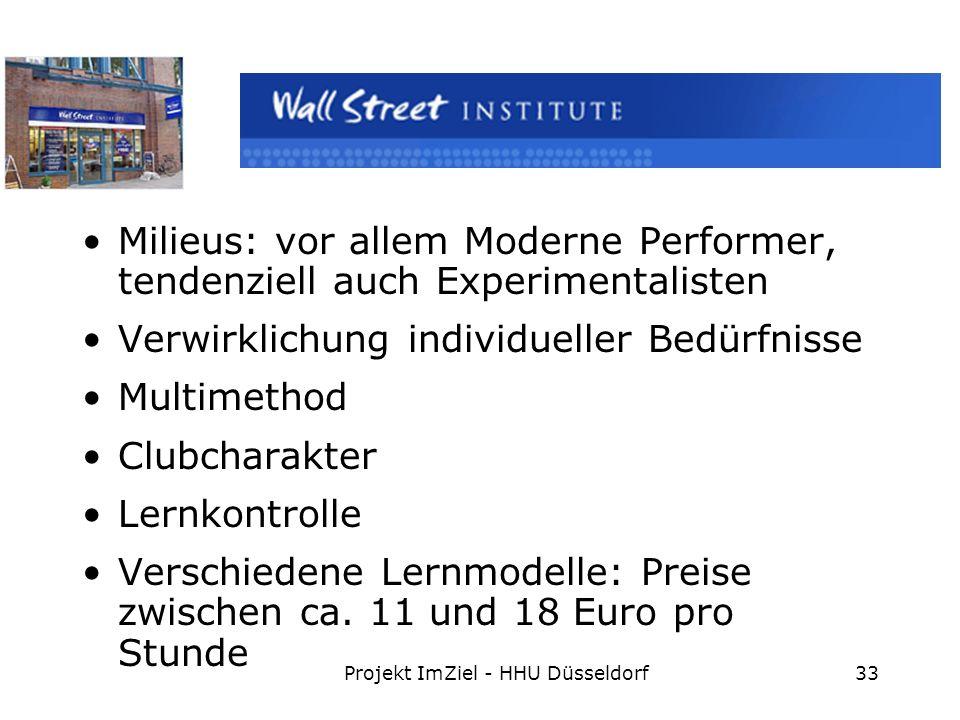 Projekt ImZiel - HHU Düsseldorf33 Milieus: vor allem Moderne Performer, tendenziell auch Experimentalisten Verwirklichung individueller Bedürfnisse Multimethod Clubcharakter Lernkontrolle Verschiedene Lernmodelle: Preise zwischen ca.