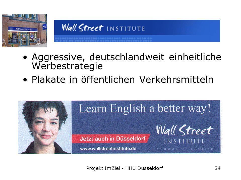 Projekt ImZiel - HHU Düsseldorf34 Aggressive, deutschlandweit einheitliche Werbestrategie Plakate in öffentlichen Verkehrsmitteln