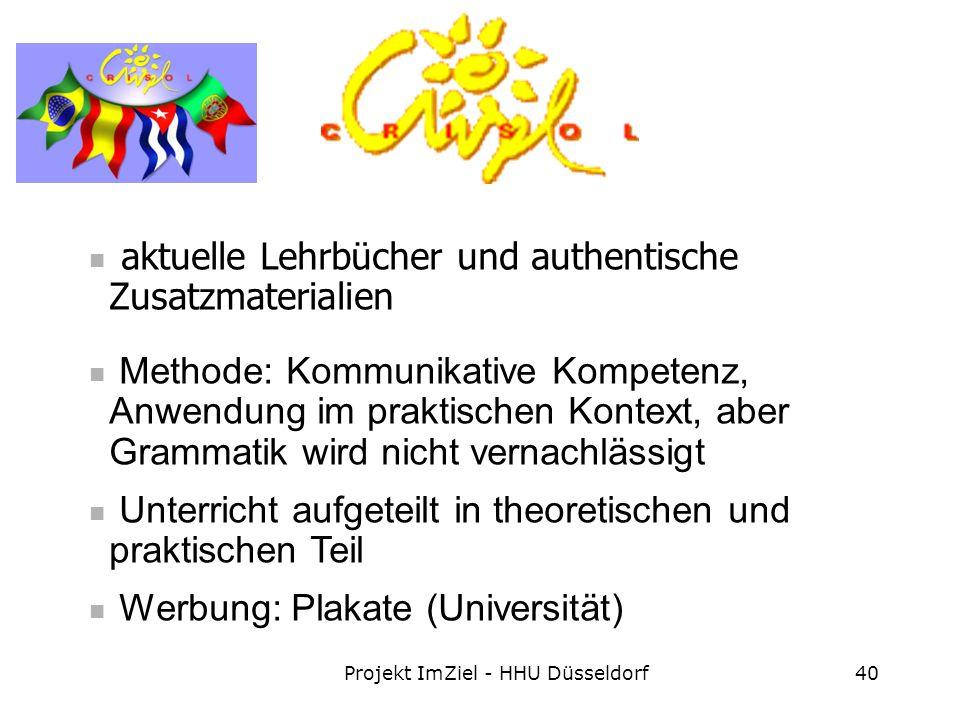 Projekt ImZiel - HHU Düsseldorf40 aktuelle Lehrbücher und authentische Zusatzmaterialien Methode: Kommunikative Kompetenz, Anwendung im praktischen Kontext, aber Grammatik wird nicht vernachlässigt Unterricht aufgeteilt in theoretischen und praktischen Teil Werbung: Plakate (Universität)