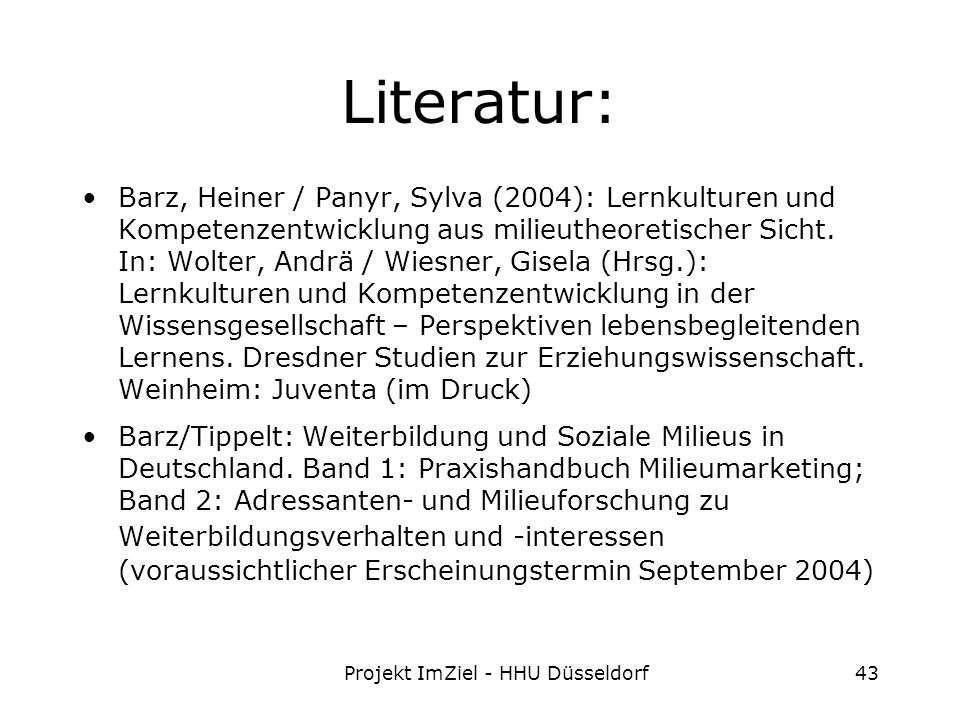 Projekt ImZiel - HHU Düsseldorf43 Literatur: Barz, Heiner / Panyr, Sylva (2004): Lernkulturen und Kompetenzentwicklung aus milieutheoretischer Sicht.