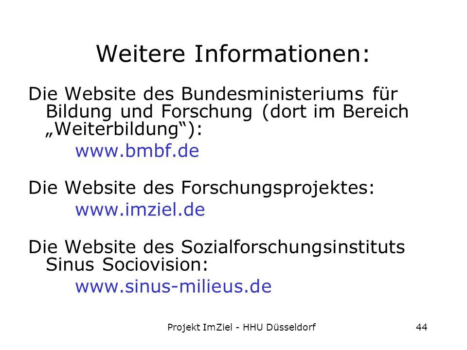 Projekt ImZiel - HHU Düsseldorf44 Weitere Informationen: Die Website des Bundesministeriums für Bildung und Forschung (dort im Bereich Weiterbildung): www.bmbf.de Die Website des Forschungsprojektes: www.imziel.de Die Website des Sozialforschungsinstituts Sinus Sociovision: www.sinus-milieus.de