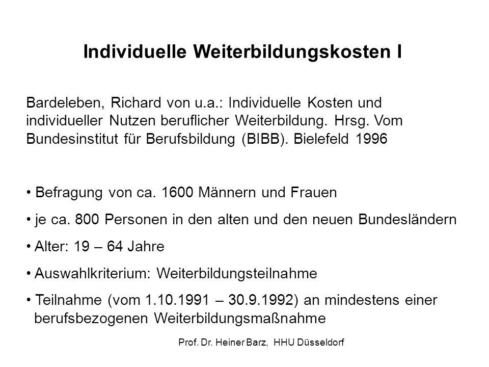 Prof. Dr. Heiner Barz, HHU Düsseldorf Individuelle Weiterbildungskosten I Bardeleben, Richard von u.a.: Individuelle Kosten und individueller Nutzen b