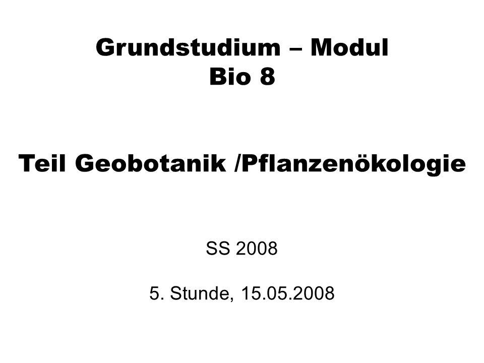 Grundstudium – Modul Bio 8 Teil Geobotanik /Pflanzenökologie SS 2008 5. Stunde, 15.05.2008