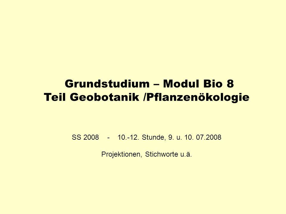 Grundstudium – Modul Bio 8 Teil Geobotanik /Pflanzenökologie SS 2008 - 10.-12. Stunde, 9. u. 10. 07.2008 Projektionen, Stichworte u.ä.