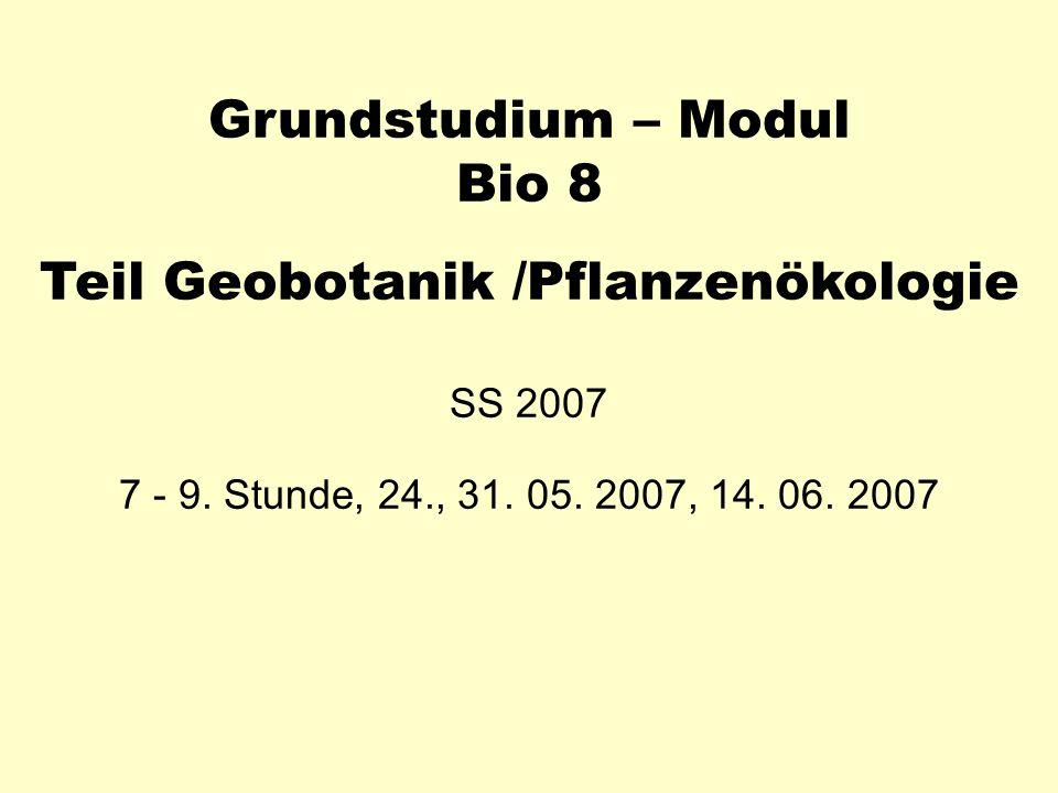Grundstudium – Modul Bio 8 Teil Geobotanik /Pflanzenökologie SS 2007 7 - 9. Stunde, 24., 31. 05. 2007, 14. 06. 2007