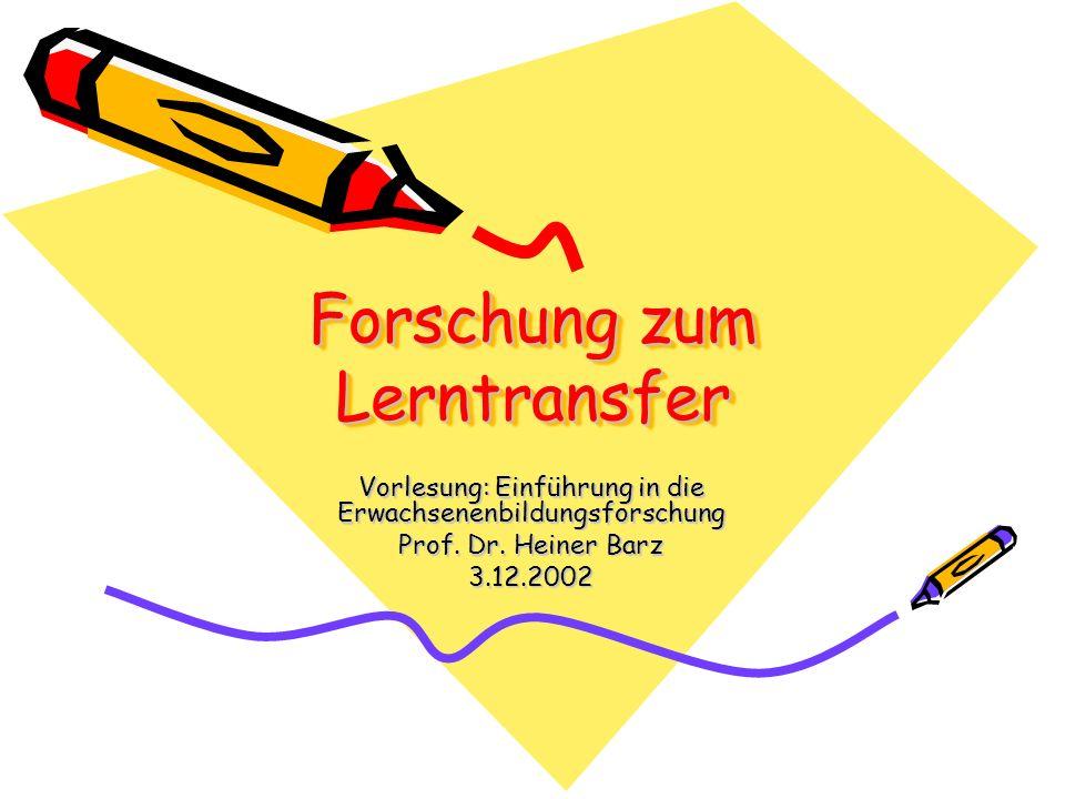 Forschung zum Lerntransfer Vorlesung: Einführung in die Erwachsenenbildungsforschung Prof.