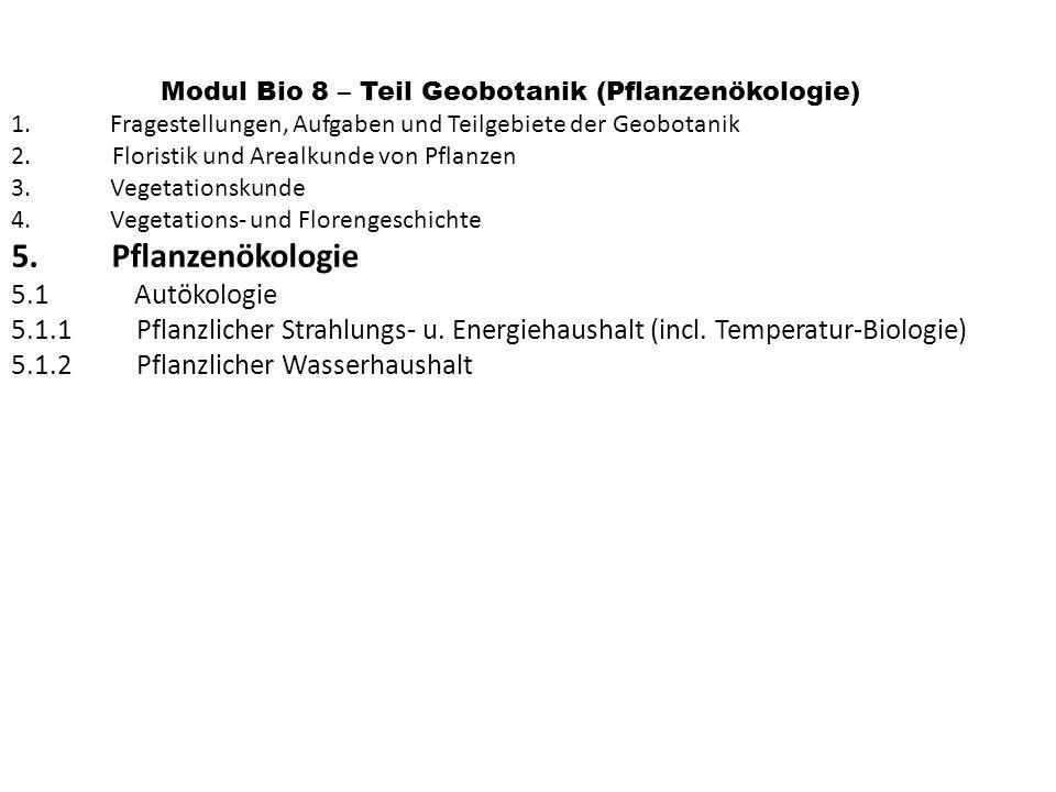 Modul Bio 8 – Teil Geobotanik (Pflanzenökologie) 1. Fragestellungen, Aufgaben und Teilgebiete der Geobotanik 2. Floristik und Arealkunde von Pflanzen