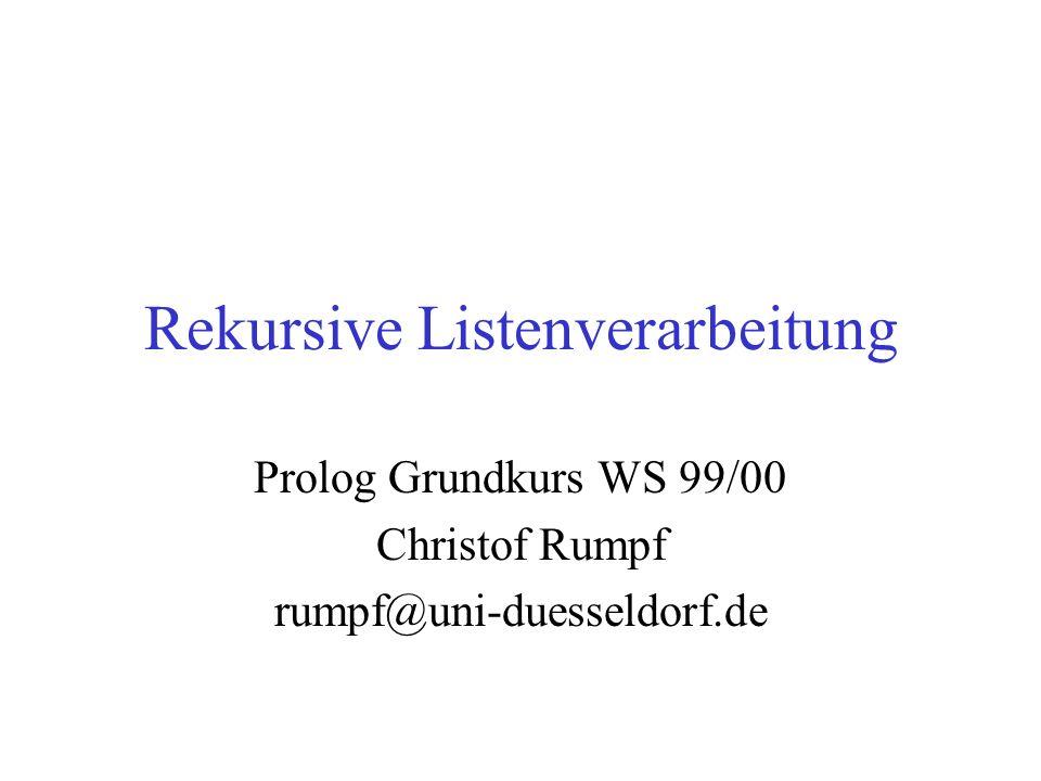 22.11.99GK Prolog - Rekursive Listenverarbeitung 12 Anfragen an delete/3 I ?- delete(2,[1,2,3],[1,2]).